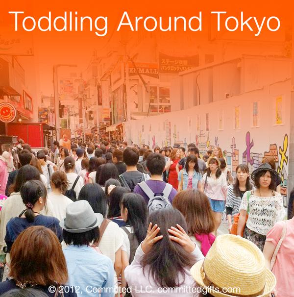 Toddling Around Tokyo