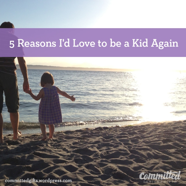 5 reasons to be a kid again