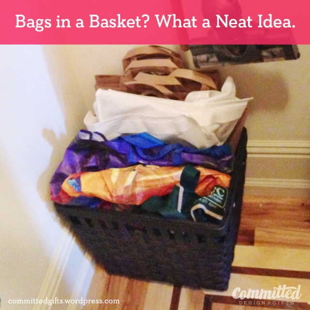Get organized: stash bags in a basket.