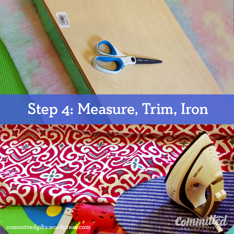 Measure, trim, iron