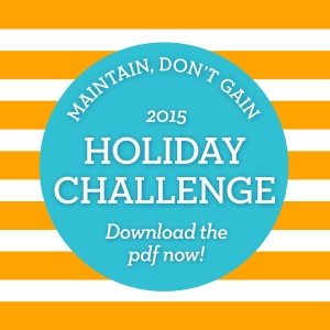 Healthy Holidays | Maintain Don't Gain Holiday Challenge 2015